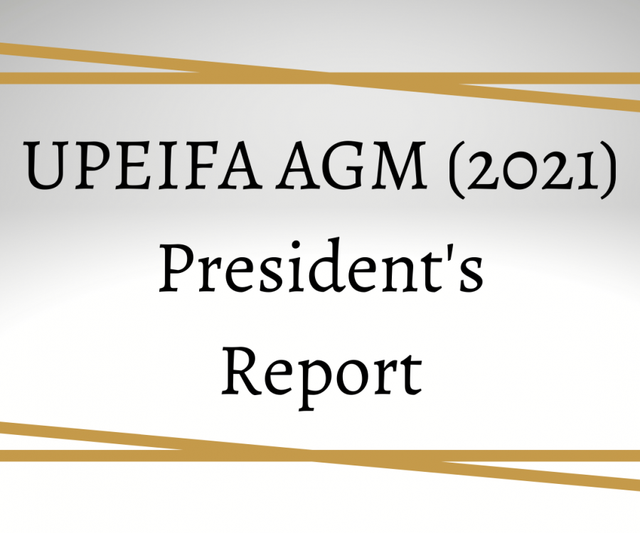 UPEIFA Annual General Meeting (2021) President's Report